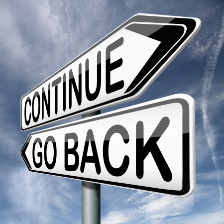 continue or go back return never give up dont quit no quitting keep going Stock Photo - 17463085