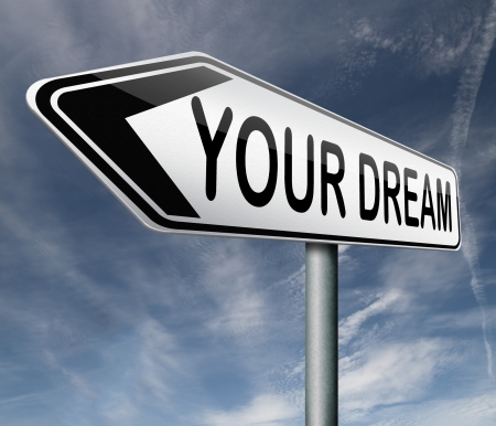 your: live your dream come true make dreams into reality realize your goals your life  house car vacation holiday