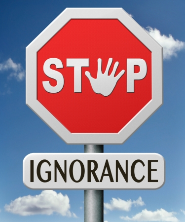 ignorant: ignorance stop stupidity give education and awareness lack of knowledge unaware and ignorant educate and give wisdom