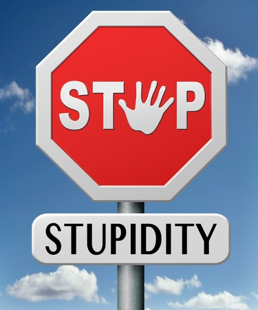 irrelevant: stop stupidity no naivity brainless stupidly unprofessional foolhardy dumb mistake