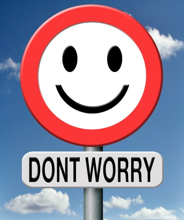 dont worry be happy, no worries everything is ok no problem execpt excuses excepted Stock Photo - 18534691