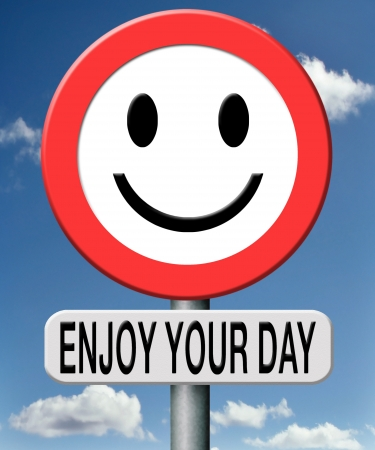 staying in shape: enjoy your day, have a good time, enjoying your stay
