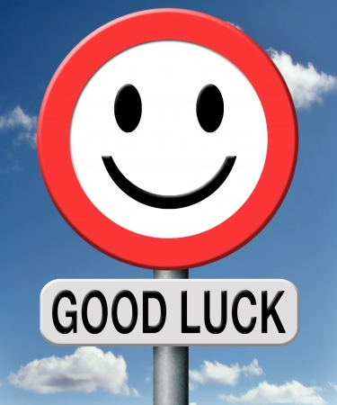 lucky: good luck, best wishes wish you luck