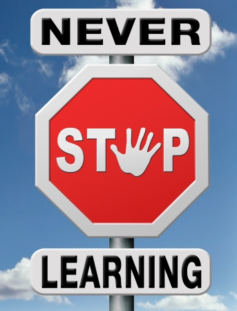 never: lifelong learning online adult education and knowledge building, home schooling. Never stop to learn.