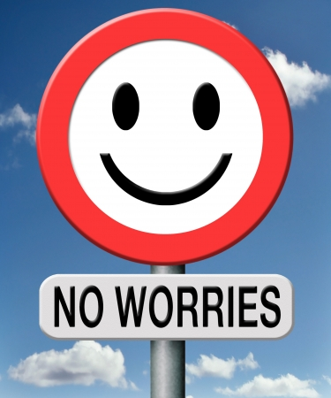 worrying: no worries mate, everything under control, stop worrying all is ok, no problems