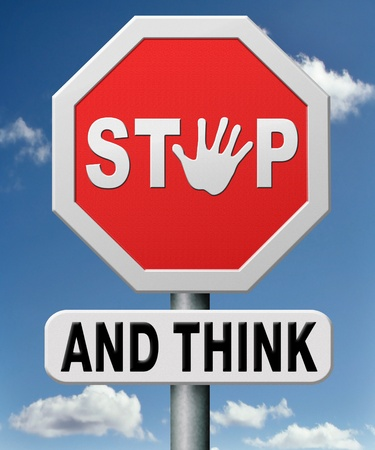 your: stop and think, use your brain and start thinking, make your own decisions!