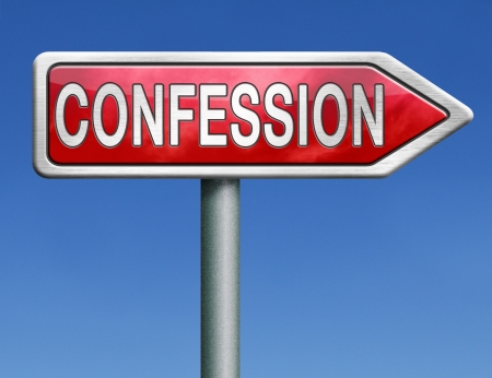 confess: confession plea guilty and confess crime or sins sinning testimony or proof truth