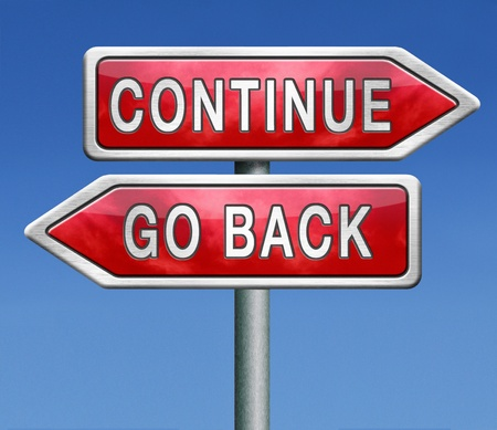 quitting: continue or go back return never give up dont quit no quitting keep going