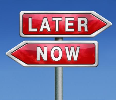 excuser: cesser de gaspiller temps plus tard ou maintenant retarder ou repousser la d?cision et le d?lai ou prolonger l'action le plus t?t sera le mieux agir maintenant aucune autre Banque d'images