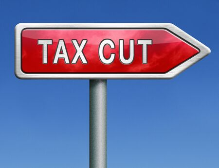 reduce taxes: tax cut lower or reduce taxes paying less low rate having a reduction