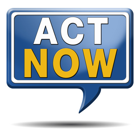 take action: take action it is time act now. Start moving it is now or never! blue text balloon.
