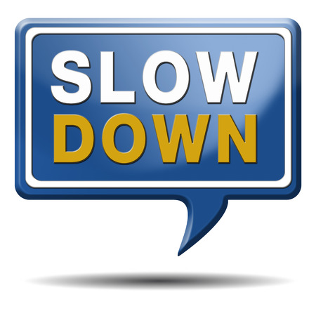 slow down: Stress management to slow down and take it easy helps to be calm and relax. Blue text balloon.