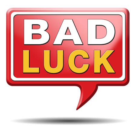 unlucky: bad luck unlucky day or bad fortune, misfortune