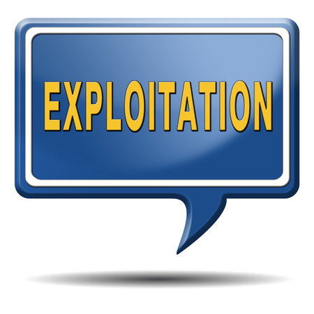 exploitation: exploitation of natural resources exploit worker or farmer in third world or exploitment of the earth