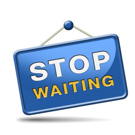 stop waiting time for action act now dont waste time standing in a row for a wait list being impatient photo