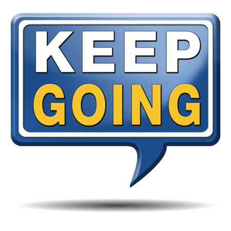 keep going or moving dont stop continue dont give up photo