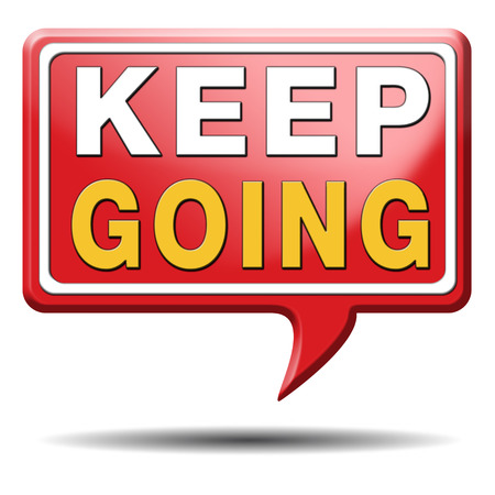 keep going or moving dont stop continue dont give up Stock Photo