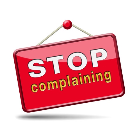 complain: stop complaining dont complain no negativity accept fate destiny responsibility facts and consequences accepting position