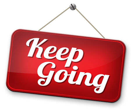 dont give up: keep going or moving dont quit or stop motivate yourself to continue dont give up