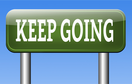 keep up: keep going or moving dont quit or stop continue dont give up self motivation