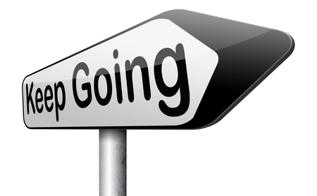don't give up: keep going or moving dont quit or stop continue dont give up motivation Stock Photo