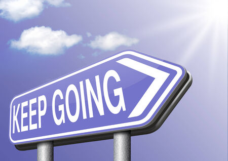 keep up: keep going or moving dont quit or stop motivate yourself to continue dont give up