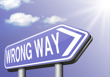 mistake: wrong way big mistake turn back wrong direction or decision