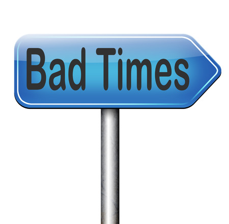 bad times: bad times no luck because of misfortune crisis unlucky day ahead problems in near future warning for big troubles