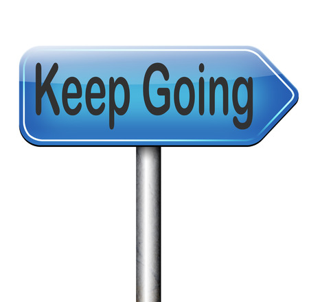 keep up: keep going or moving dont quit or stop continue dont give up road sign arrow
