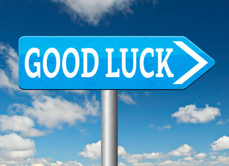 good luck or fortune road sign, best wishes wish you the best or lucky day photo