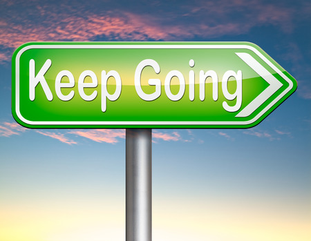 keep up: keep going or moving dont quit or stop continue dont give up