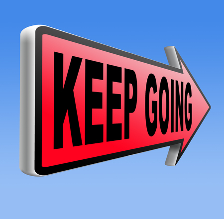 dont give up: keep going or moving dont quit or stop continue dont give up motivation Stock Photo