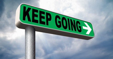 keep up: keep going or moving dont quit or stop continue dont give up sign