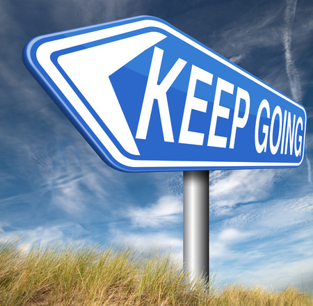 don't give up: keep going or moving dont quit or stop continue dont give up