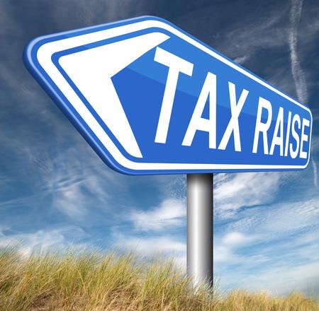 raise: tax raise raising or increase taxes rising costs