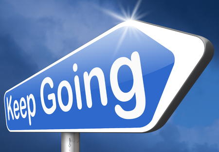 don't give up: keep going or moving dont quit or stop motivate yourself to continue dont give up