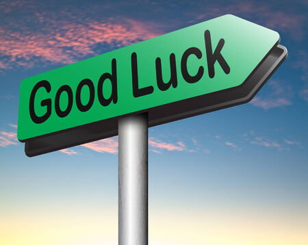 good wishes: good luck or fortune road sign, best wishes wish you the best or lucky day