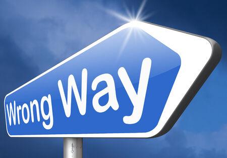 wrong: wrong way big mistake turn back wrong direction or decision