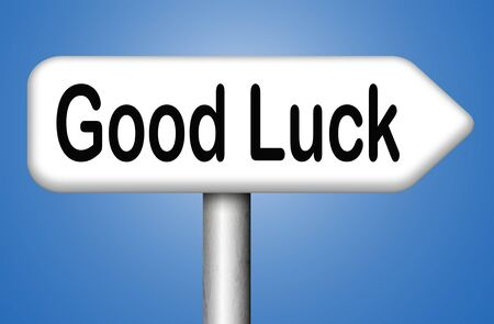 good wishes: it is your lucky day good luck and best fortune best wishes congratulations