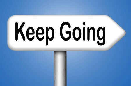keep going or moving self motivation dont quit or stop continue dont give up photo