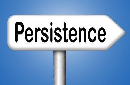 verdicts: Persistence will pay off! Never stop or quit! keep on trying, try again untill you succeed, never give up hope for success.