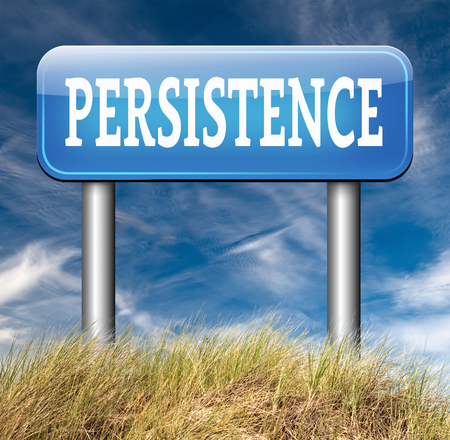 fortitude: Persistence road sign arrow Never stop or quit! keep on trying, try again untill you succeed, never give up hope for success. Stock Photo
