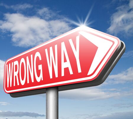 change of direction: wrong way big mistake turn back bad choice wong direction