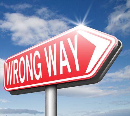 turn back: wrong way big mistake turn back bad choice wong direction