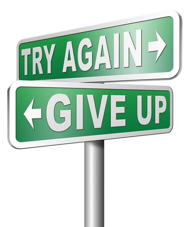 believing: try again give up keep on going and trying never stop believing in yourself