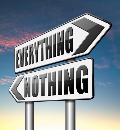 nothing: everything or nothing win or lose taking risks success or failure want it all inclusive or nothing road sign arrow