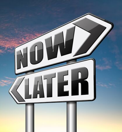 delay: now or later time to act dont waste opportunity urgent action and no delay the sooner the better