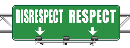 disrespect: respect disrespect give and earn respectful a different and other opinion or view