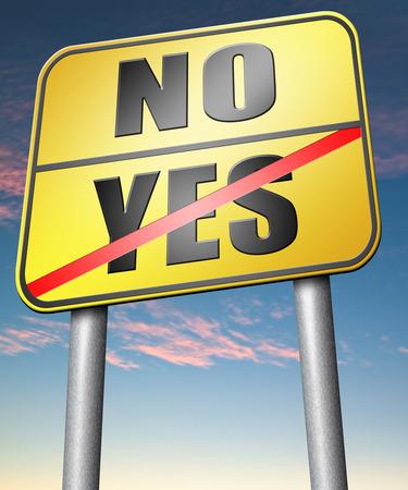 coincidir: s� o no est�n de acuerdo o en desacuerdo elecci�n dif�cil ir por ella o no aceptar o rechazar la propuesta