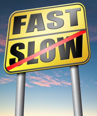slower: fast or slow pace, lane or living faster or slower speed stop rat race and adapt to slower lifestyle take your time do it easy
